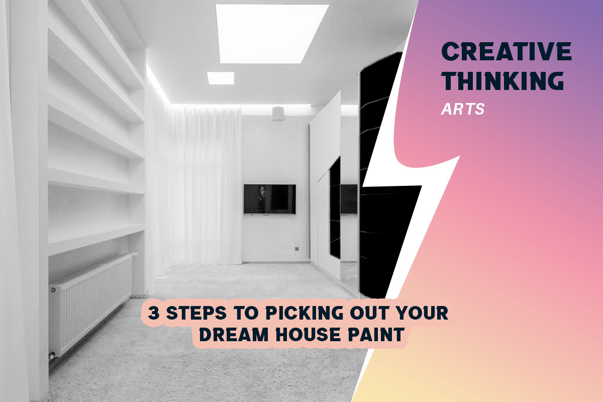 3 Steps to Picking out Your Dream House Paint