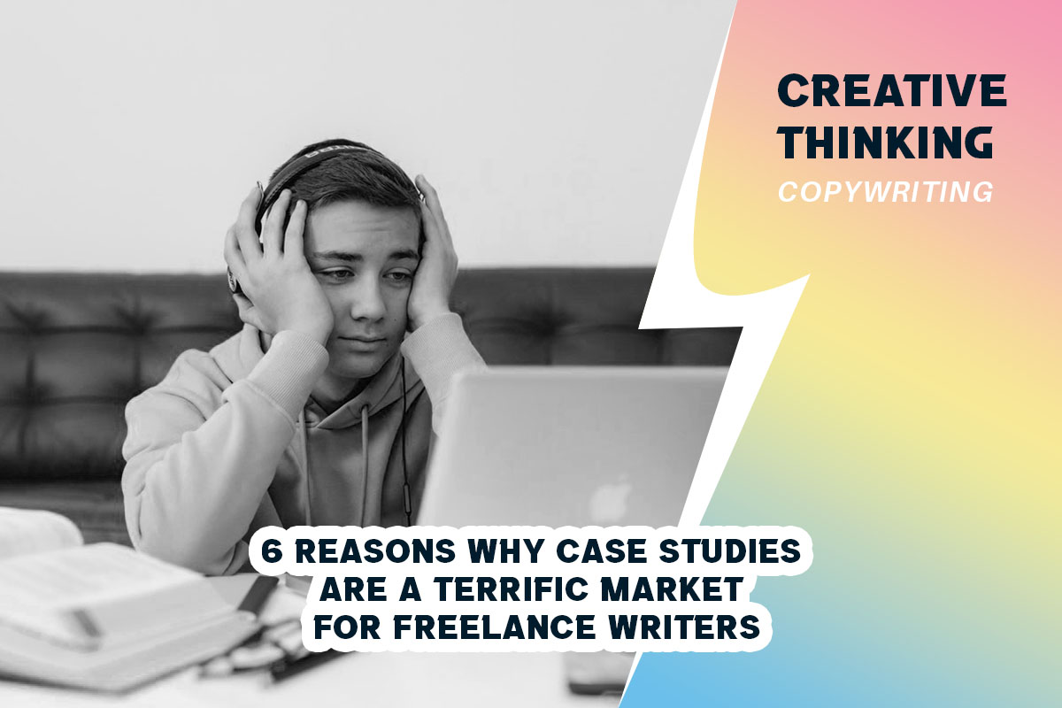 6 Reasons Why Case Studies Are A Terrific Market For Freelance Writers