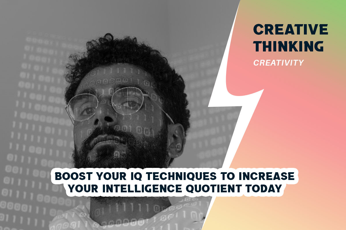 Boost Your IQ Techniques to Increase Your Intelligence Quotient Today