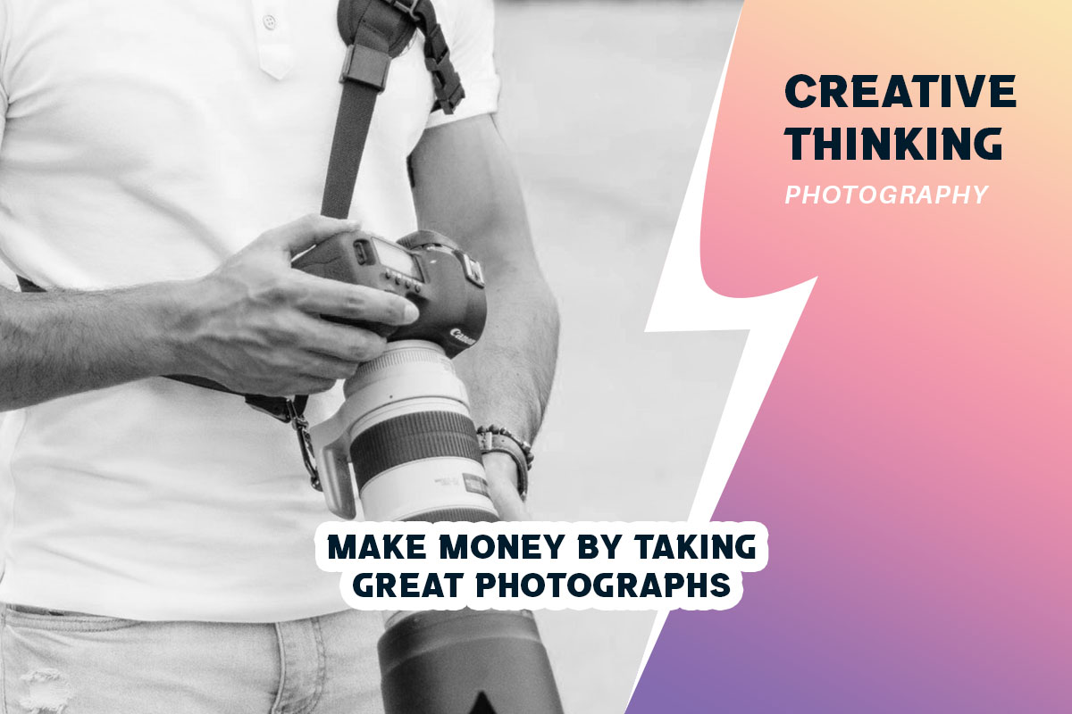 Make Money by Taking Great Photographs